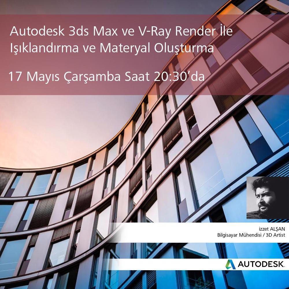 3Ds Max ve V-Ray Render ile Işıklandırma ve Materyal Oluşturma Webinarı